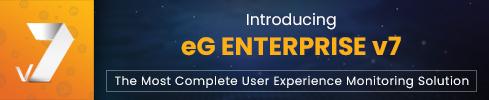 eG Enterprise v7 - the latest in user experience monitoring solutions
