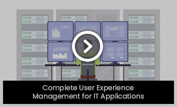 Complete user experience management for IT Applications