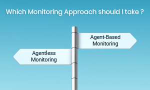 Agent vs Agentless Monitoring is a critical decision