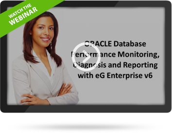 Watch Webinar � ORACLE Database Performance Monitoring, Diagnosis and Reporting with eG Enterprise