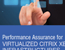 Performance Assurance for Virtualized Citrix XenApp Infrastructures
